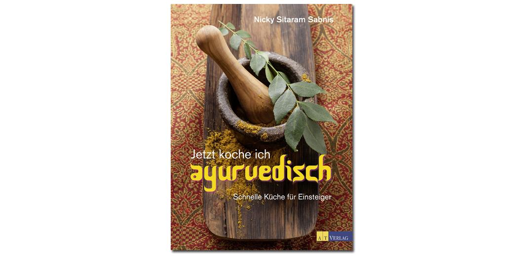 Jetzt koche ich ayurvedisch – von Nicky Sitaram Sabnis