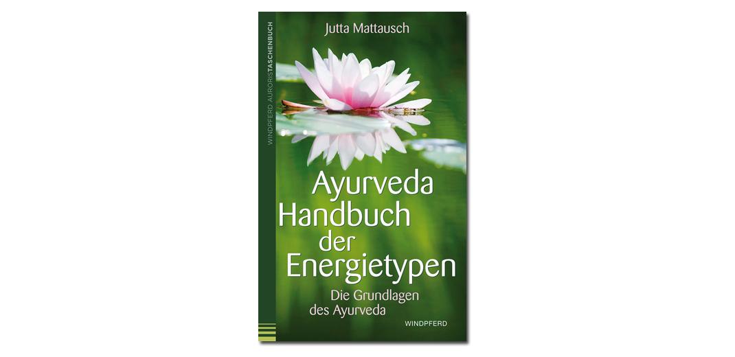 Ayurveda Handbuch der Energietypen – von Jutta Mattausch