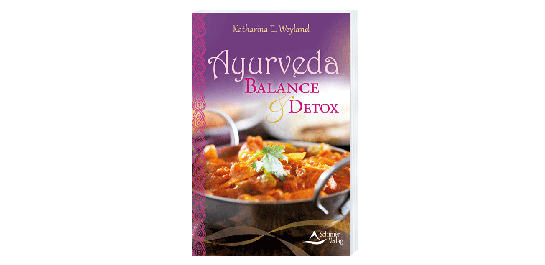 Ayurveda – Balance & Detox – von Katharina E. Weyland