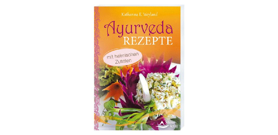 Ayurveda Rezepte  – von Katharina E. Weyland