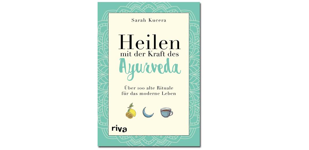 Heilen mit der Kraft des Ayurveda – Sarah Kucera