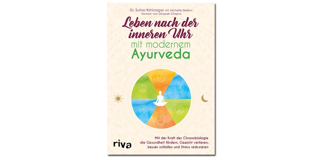 Leben nach der inneren Uhr mit modernem Ayurveda – von Dr. Suhas Kshirsagar