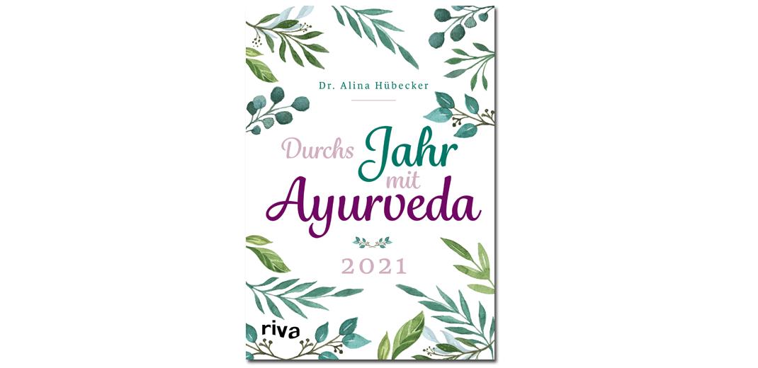 Durchs Jahr mit Ayurveda – Dr. Alina Hübecker