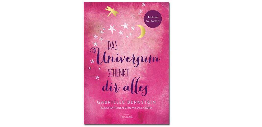 Das Universum schenkt dir alles – von Gabrielle Bernstein
