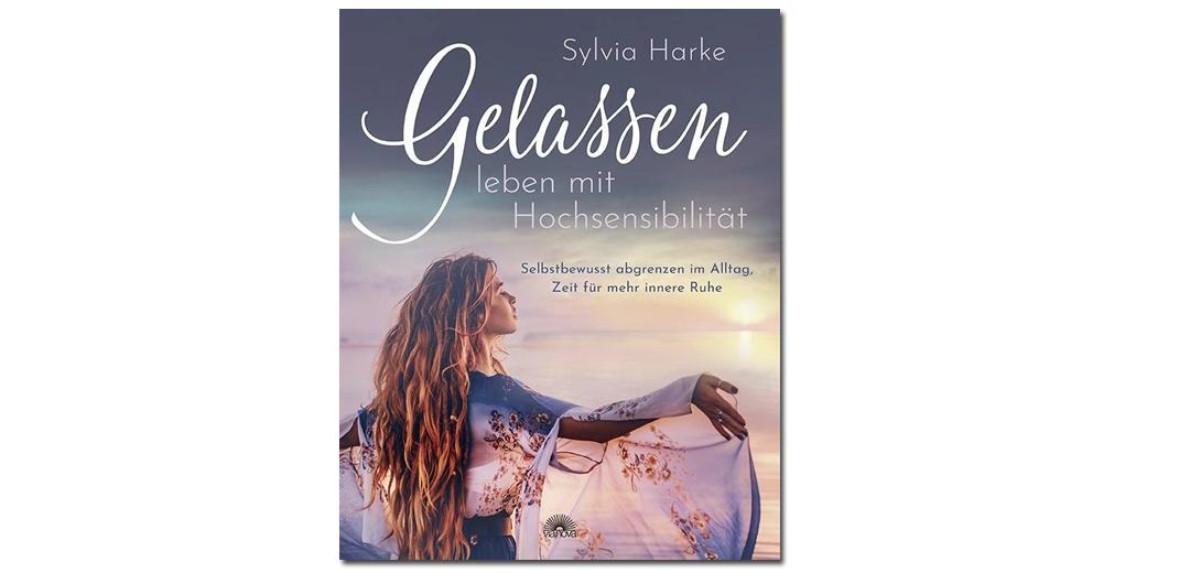 Gelassen Leben mit Hochsensibilität – von Sylvia Harke